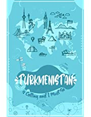 TURKMENISTAN is Calling and I Must Go: TURKMENISTAN Travel And Vacation Notebook / Travel Logbook Journal / Trip planning journal / Funny Travel Gift Idea For Travellers, Explorers, Tourists, Coworker - 6x9 inches 120 Blank Lined Pages