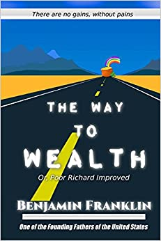 The Way to Wealth: Or, Poor Richard Improved: Volume 77 (Great Classics)