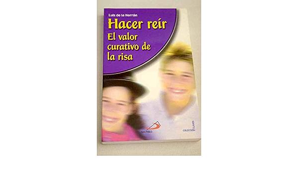 Hacer Reir El Valor Curativo De La Risa Jose Luis De La Herran Gascon 9788428523691 Books