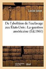De l'abolition de l'esclavage aux Etats-Unis: La question americaine / par L. Adam, ...Date de l'edition originale: 1861Sujet de l'ouvrage: Esclavage -- AbolitionEsclavage -- Etats-UnisAppartient a l'ensemble documentaire: FranceAmCe livre es...