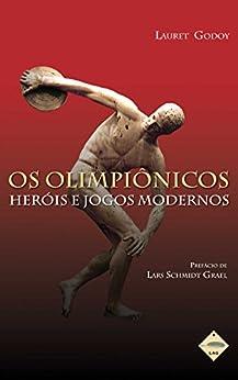 Os Olimpiônicos: Heróis e Jogos Modernos por [Godoy, Lauret]