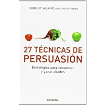 27 técnicas de persuasión / 27 Powers of Persuasion: Estrategias para convencer y ganar aliados / Simple Strategies to Seduce Audiences and Win Allies (Spanish Edition) by St. Hilaire, Chris, Padwa, Lynette (2011) Paperback