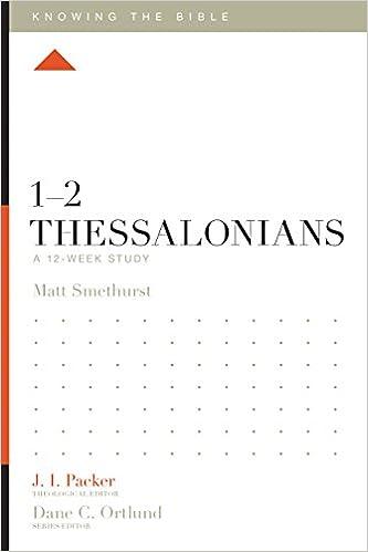 1-2 Thessalonians: A 12-week Study (Knowing the Bible): Matt