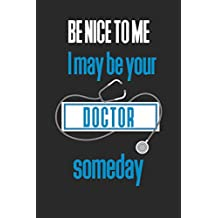 Be Nice To Me I Might Be Your Doctor Someday: Medical Student Gifts Notebook / Journal / 110 Lined Pages