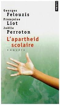 L'apartheid scolaire : Enquête sur la ségrégation ethnique dans les collèges par Georges Felouzis