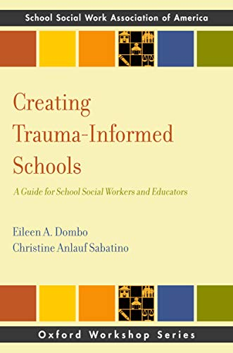 Creating Trauma-Informed Schools: A Guide for School Social Workers and Educators (SSWAA Workshop Series)