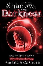 Shadow and Darkness: Why Choose Fantasy (Shadows and Shade Series Book 2)