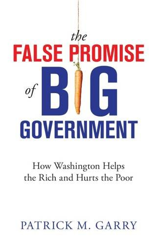 The False Promise of Big Government: How Washington Helps the Rich and Hurts the Poor