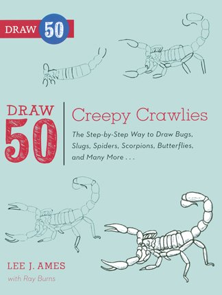 Draw 50 Creepy Crawlies: The Step-By-Step Way To Draw Bugs, Slugs, Spiders, Scorpions, Butterflies, And Many More ...