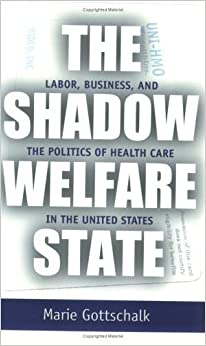 Book The Shadow Welfare State: Labor, Business, and the Politics of Health Care in the United States (ILR Press Books) – June 15, 2000