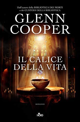 Glenn Cooper Il Calice Della Vita Ebook