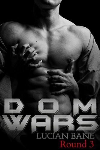 Dom Wars Round Three: Round Three by [Bane, Lucian]