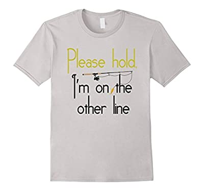 Please Hold I'm On The Other Line Funny Fishing Pole T Shirt