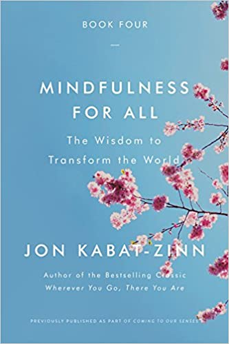 How Mindfulness Has Changed Way >> Mindfulness For All The Wisdom To Transform The World Jon Kabat