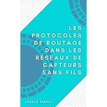 Les Protocoles de Routage dans les Réseaux de capteurs sans fils (French Edition)
