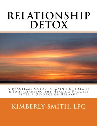 Relationship Detox: A Practical Guide to Gaining Insight & Jump-starting the Healing Process after a Divorce or Breakup. by CreateSpace Independent Publishing Platform