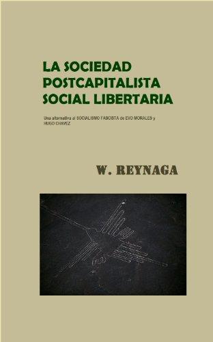 La sociedad postcapitalista social libertaria (Spanish Edition) by [Reynaga, Walter]