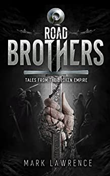 Road Brothers, Tales from the Broken Empire by [Lawrence, Mark]