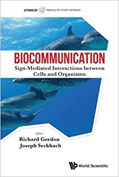 Biocommunication: Sign-Mediated Interactions between Cells and Organisms (Astrobiology: Exploring Life on Earth and Beyond)