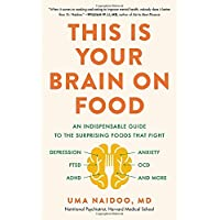 This Is Your Brain on Food: An Indispensable Guide to the Surprising Foods that...