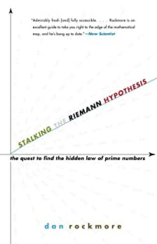 Stalking the Riemann Hypothesis: The Quest to Find the Hidden Law of Prime Numbers by [Rockmore, Dan]