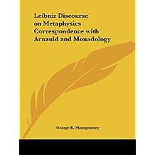 Leibniz Discourse on Metaphysics Correspondence with Arnauld and Monadology