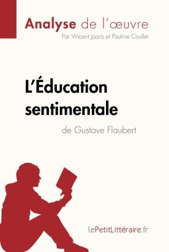 L Ducation Sentimentale De Gustave Flaubert  Analyse De Loeuvre   Comprendre La Litt Rature Avec Lepetitlitt Raire Fr  French Edition