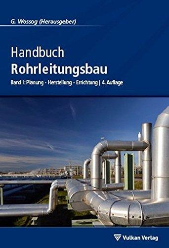 Handbuch Rohrleitungsbau: Band 1: Planung - Herstellung - Errichtung