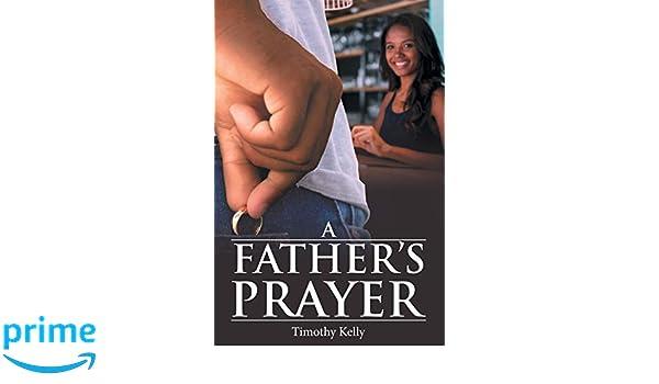 A Father's Prayer: Timothy Kelly: 9781489718471: Amazon com