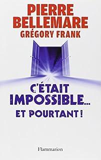 C'était impossible... et pourtant ! : quand le bizarre se glisse dans la vraie vie, Bellemare, Pierre