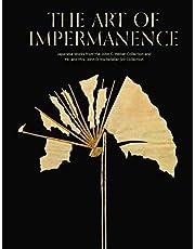 The art of impermanence. Japanese works from the John C. Weber collection and Mr. and Mrs. John D. Rockefeller 3rd collection. Ediz. illustrata