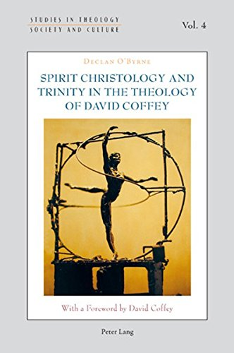 Spirit Christology and Trinity in the Theology of David Coffey (Studies in Theology, Society and Culture)