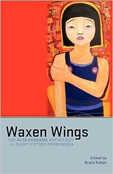 Book Waxen Wings: The Acta Koreana Anthology of Short Fiction from Korea