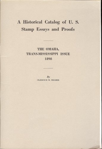 A Historical Catalog of U.S. Stamp Essays and Proofs: The Omaha, Trans-Mississippi Issue, 1898