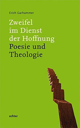 Zweifel im Dienst der Hoffnung: Poesie und Theologie