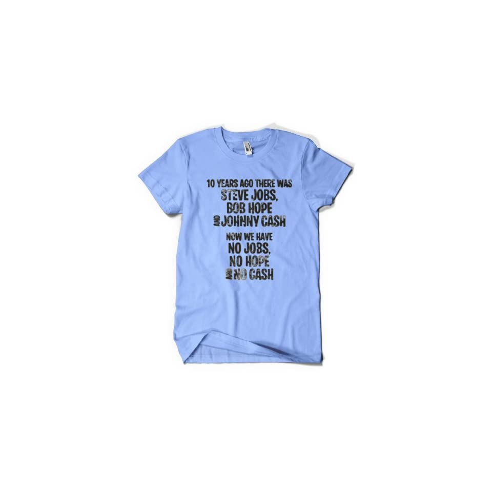 (Cybertela) 10 Years Ago There Was Steve Jobs Bob Hope And Johnny Cash Now We Have No Jobs No Hope And No Cash Men's T shirt Celebrity Icons Tee Clothing