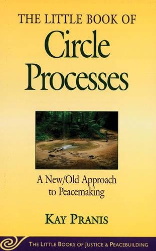 The Little Book of Circle Processes : A New/Old Approach to Peacemaking (The Little Books of Justice and Peacebuilding Series) (Little Books of Justice & Peacebuilding) [Kay Pranis] (Tapa Blanda)