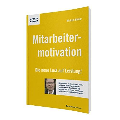 Mitarbeitermotivation: Die neue Lust auf Leistung (praxiskompakt)