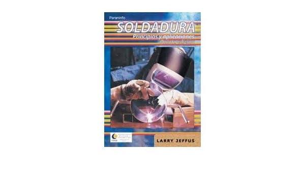 Soldadura. Principios Y Aplicaciones, 1 Tomo. Precio En Dolares: Larry Jeffus, TOMOS: 1: Amazon.com: Books