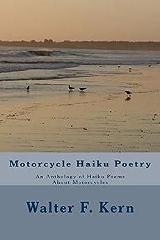 Motorcycle Haiku Poetry: An Anthology of Haiku Poems About Motorcycles by [Kern, Walter]