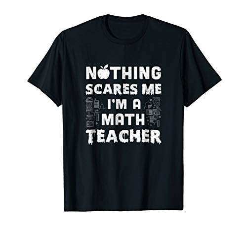 Funny Nothing Scares Me Math Teacher Halloween T-Shirt