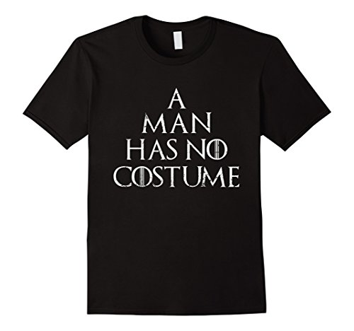 Mens A Man Has No Costume Halloween Party 2017 T-Shirt Large (Tv Halloween Shows 2017)