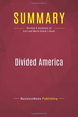 Read Online Summary: Divided America: Review and Analysis of Earl and Merle Black's Book pdf
