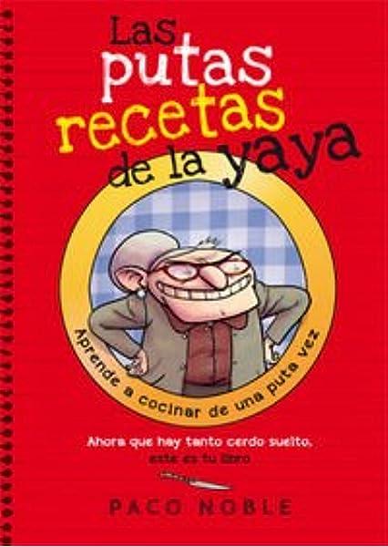 Las Putas Recetas De La Yaya: Ahora que hay tanto cerdo suelto, este es tu libro: 17 Bridge: Amazon.es: Noble, Paco, Mejan, Pere: Libros
