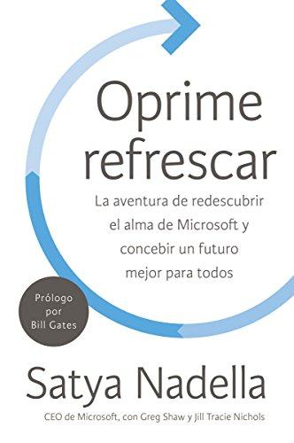Oprime refrescar: La aventura de redescubrir el alma de Microsoft y concebir un futuro mejor para todos
