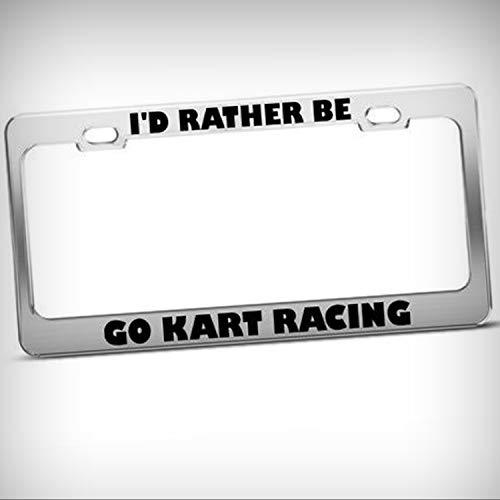 - I'd Rather Be Go Kart Racing Tag Holder License Plate Frame Decorative Border - Novelty Plate \ Sign for Home Garage Office Decor