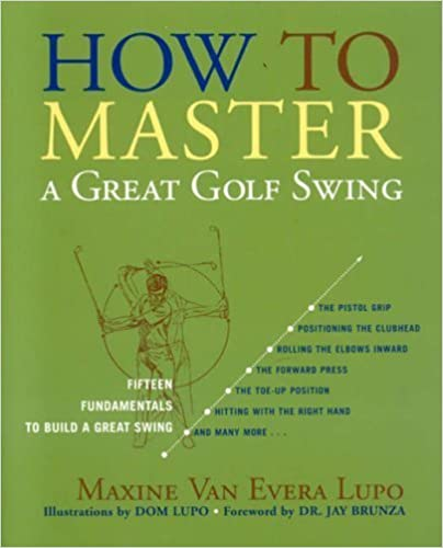 eBookStore Téléchargement gratuit: How to Master a Great Golf Swing: Fifteen Fundamentals to Build a Great Swing, Second Edition by Maxine Van Evera Lupo (2006-04-03) in French PDF