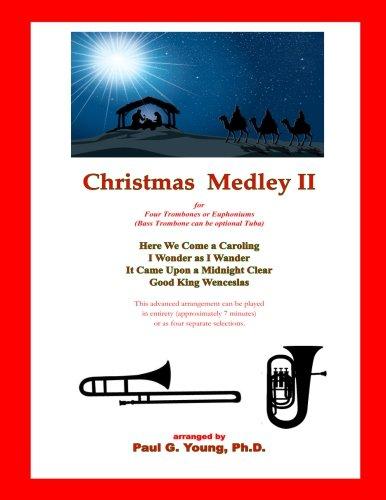 Christmas Medley II: for Four Trombones or Euphoniums and Tuba (Christmas Medley for Trombone Quartet) (Volume 2) (Trombone Christmas Quartets)