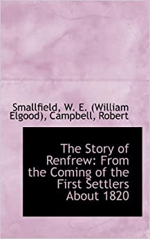 The Story of Renfrew: From the Coming of the First Settlers About 1820