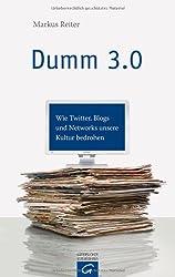 Dumm 3.0: Wie Twitter, Blogs und Networks unsere Kultur bedrohen